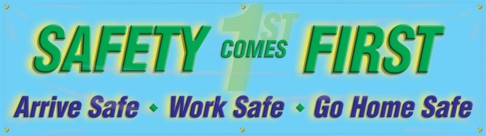 Contractor Preferred Motivational Banners: Safety Comes First - Arrive Safe - Work Safe - Go Home Safe 28
