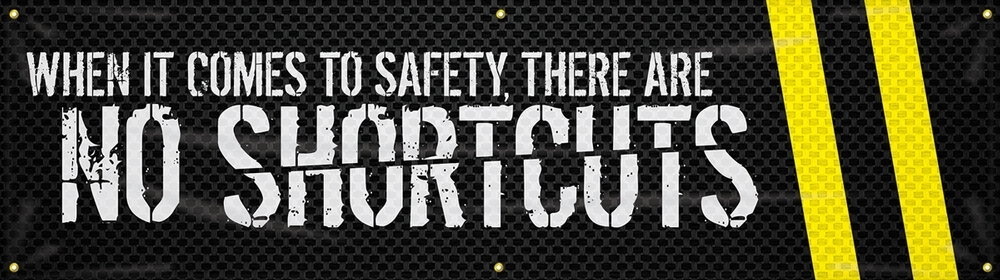 Contractor Preferred Motivational Banner: When It Comes To Safety, There Are No Shortcuts 28